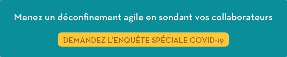 Implication au travail des collaborateurs : Menez un déconfinement agile en sondant vos collaborateurs.